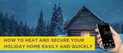 How to heat and secure your holiday home easily and quickly